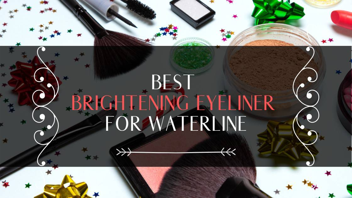 Best Brightening Eyeliner For Waterline 2