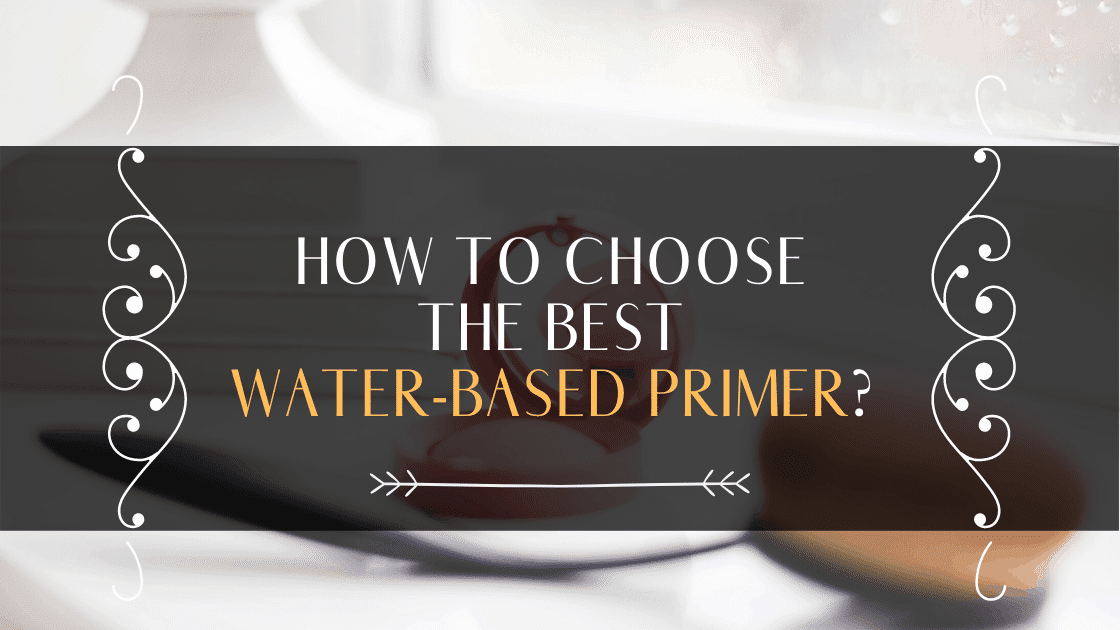 How To Choose The Best Water-Based Primer? Reviews Of Top Products