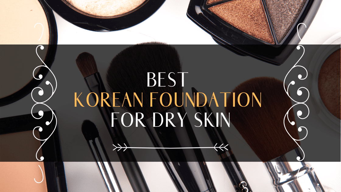 Best Korean Foundation For Dry Skin