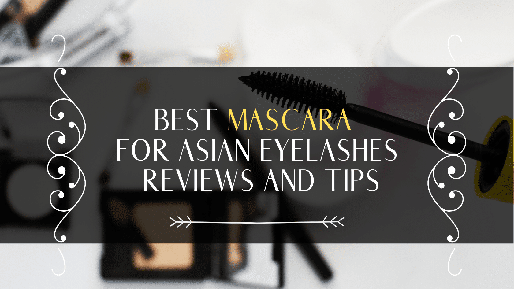 Best Mascara For Asian Eyelashes 2020 – Reviews And Tips