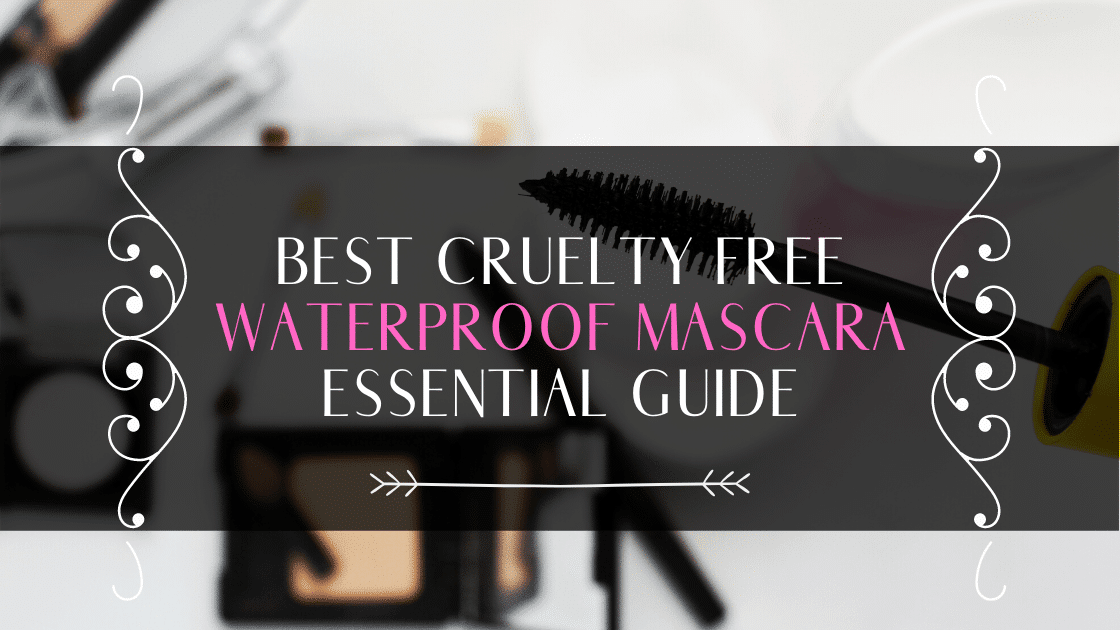 """Top 5 Best Cruelty Free Waterproof Mascara For 2020: Essential Guide """