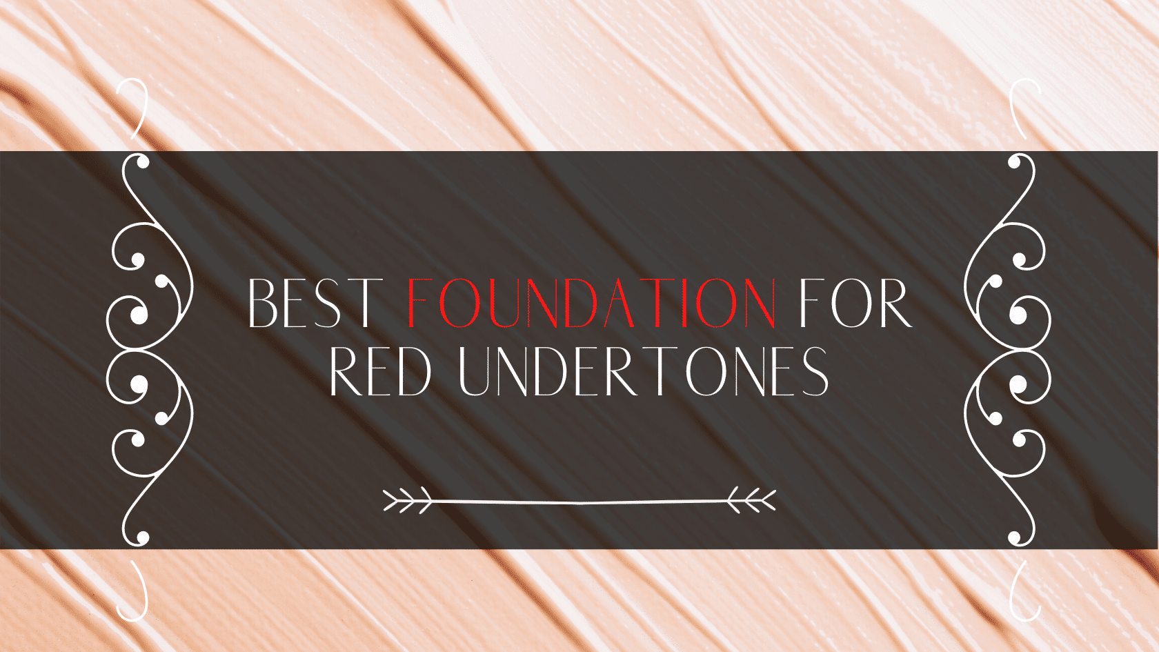 best foundation for red undertones